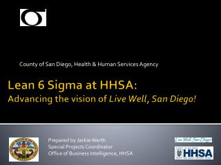 Lean 6 Sigma at HHSA:  Advancing the vision of Live Well, San Diego