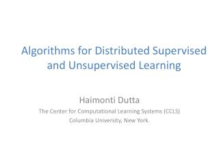 Algorithms for Distributed Supervised and Unsupervised Learning