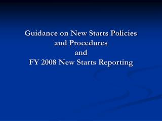 Guidance on New Starts Policies  and Procedures and FY 2008 New Starts Reporting