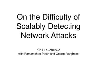On the Difficulty of Scalably Detecting Network Attacks