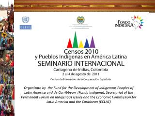 Organizate by  the Fund for the Development of indigenous Peoples of Latin America and de Carribbean  Fondo Ind gena, Se