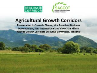 Agricultural Growth Corridors Presentation by Sean de Cleene, Vice President Business Development, Yara International an