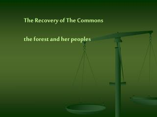 The Recovery of The Commons  the forest and her peoples