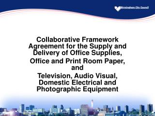 Collaborative Framework Agreement for the Supply and Delivery of Office Supplies,  Office and Print Room Paper, and  Tel