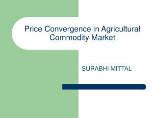 Price Convergence in Agricultural Commodity Market