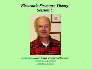 Jack Simons, Henry Eyring Scientist and Professor Chemistry Department University of Utah