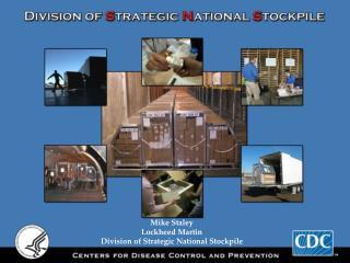 Mike Staley Lockheed Martin Division of Strategic National Stockpile