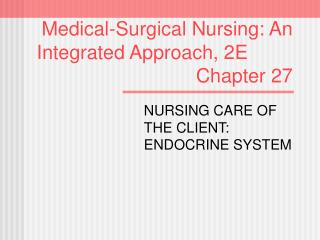 Medical-Surgical Nursing: An   Integrated Approach, 2E        Chapter 27