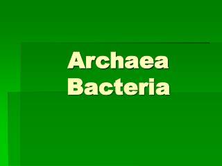Archaea  Bacteria