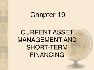 CURRENT ASSET MANAGEMENT AND SHORT-TERM FINANCING