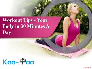 Workout Tips: Your Body in 30 Minutes A Day