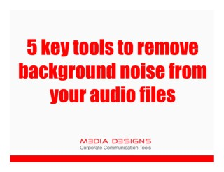 5 Key Tools to Remove Background Noise from your Audio files_Media Designs