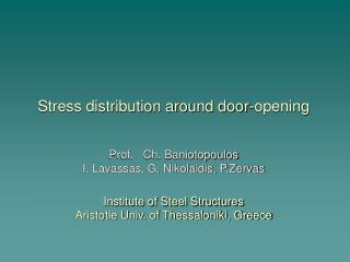 Stress distribution around door-opening     Prof.   Ch. Baniotopoulos I. Lavassas, G. Nikolaidis, P.Zervas  Institute of