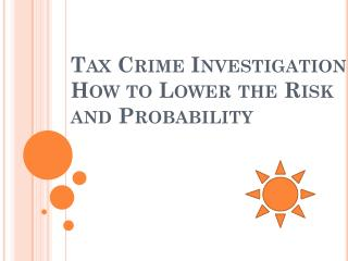 Tax Crime Investigation – How to Lower the Risk and Probability