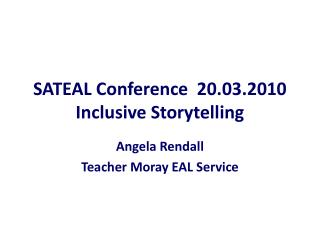 SATEAL Conference  20.03.2010 Inclusive Storytelling