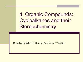 4. Organic Compounds: Cycloalkanes and their Stereochemistry