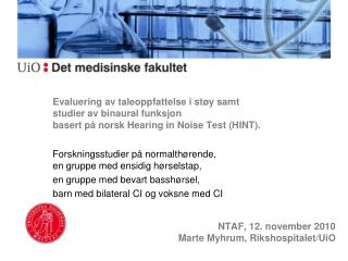 Evaluering av taleoppfattelse i st y samt  studier av binaural funksjon basert p  norsk Hearing in Noise Test HINT.