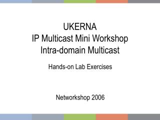 UKERNA IP Multicast Mini Workshop Intra-domain Multicast