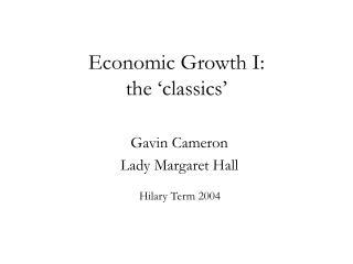 Economic Growth I: the  classics