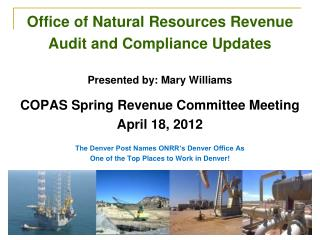 Office of Natural Resources Revenue  Audit and Compliance Updates  Presented by: Mary Williams   COPAS Spring Revenue Co