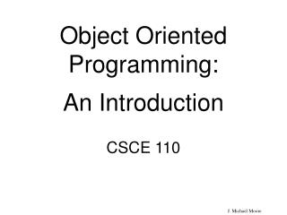 Object Oriented Programming:  An Introduction