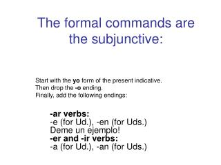 The formal commands are the subjunctive: