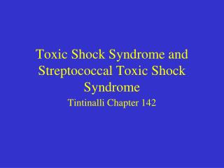 Toxic Shock Syndrome and Streptococcal Toxic Shock Syndrome
