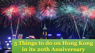 5 Things to do on Hong Kong in its 20th Anniversary