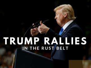 Rust Belt just gave Donald Trump a hero's welcome