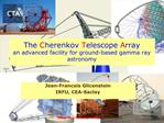 The Cherenkov Telescope Array an advanced facility for ground-based gamma ray astronomy