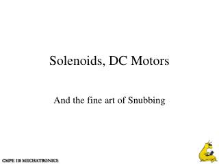 Solenoids, DC Motors
