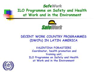 SafeWork ILO Programme on Safety and Health  at Work and in the Environment