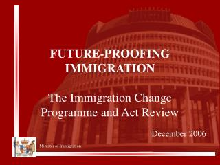FUTURE-PROOFING IMMIGRATION  The Immigration Change Programme and Act Review
