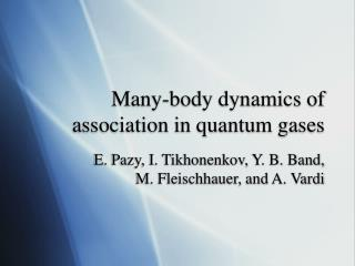 Many-body dynamics of association in quantum gases