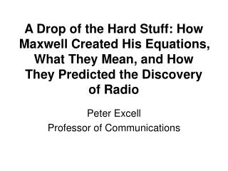A Drop of the Hard Stuff: How Maxwell Created His Equations, What They Mean, and How They Predicted the Discovery of Rad