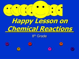 Happy Lesson on  Chemical Reactions