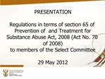 PRESENTATION    Regulations in terms of section 65 of   Prevention of  and Treatment for  Substance Abuse Act, 2008 Act