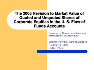 The 2008 Revision to Market Value of Quoted and Unquoted Shares of Corporate Equities in the U. S. Flow of Funds Account