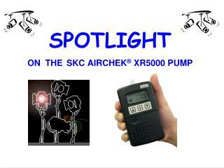 SPOTLIGHT  ON  THE SKC AIRCHEK  XR5000 PUMP