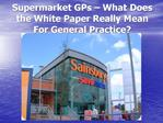 Supermarket GPs   What Does the White Paper Really Mean For General Practice