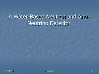 A Water-Based Neutron and Anti-Neutrino Detector