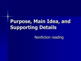 Purpose, Main Idea, and Supporting Details