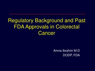 Regulatory Background and Past FDA Approvals in Colorectal Cancer
