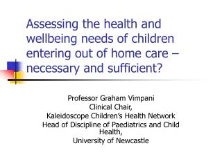 Assessing the health and wellbeing needs of children entering out of home care   necessary and sufficient