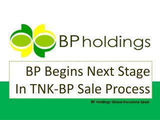 BP Begins Next Stage In TNK-BP Sale Process, BP Holdings Glo