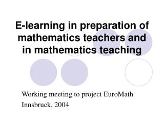 E-learning in preparation of mathematics teachers and in mathematics teaching