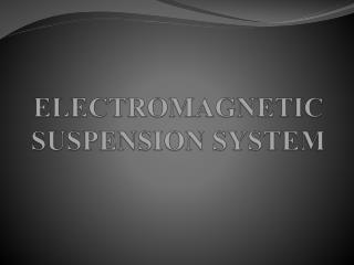 ELECTROMAGNETIC SUSPENSION SYSTEM