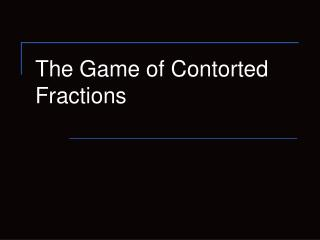 The Game of Contorted Fractions
