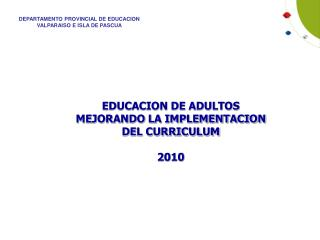 EDUCACION DE ADULTOS MEJORANDO LA IMPLEMENTACION DEL CURRICULUM  2010
