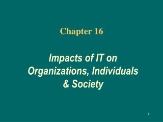 Impacts of IT on Organizations, Individuals  Society
